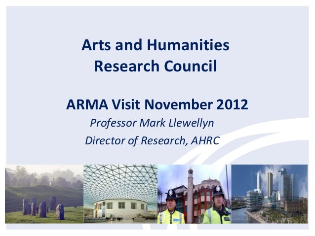 Arts and Humanities  Research CouncilARMA Visit November 2012   Professor Mark Llewellyn  Director of Research, AHRC