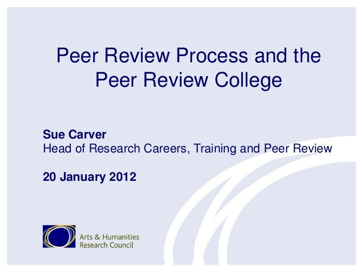 Peer Review Process and the     Peer Review CollegeSue CarverHead of Research Careers, Training and Peer Review20 January ...