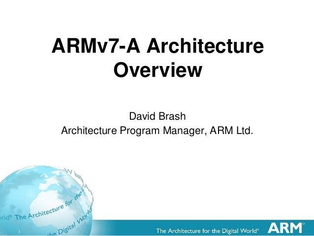 1 ARMv7-A Architecture Overview David Brash Architecture Program Manager, ARM Ltd.