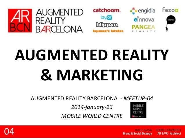 AUGMENTED REALITY & MARKETING AUGMENTED REALITY BARCELONA - MEETUP-04 2014-january-23 MOBILE WORLD CENTRE  04  RAUL GASA  ...
