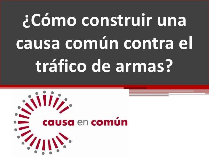 ¿Cómo construir una causa común contra el tráfico de armas?<br />