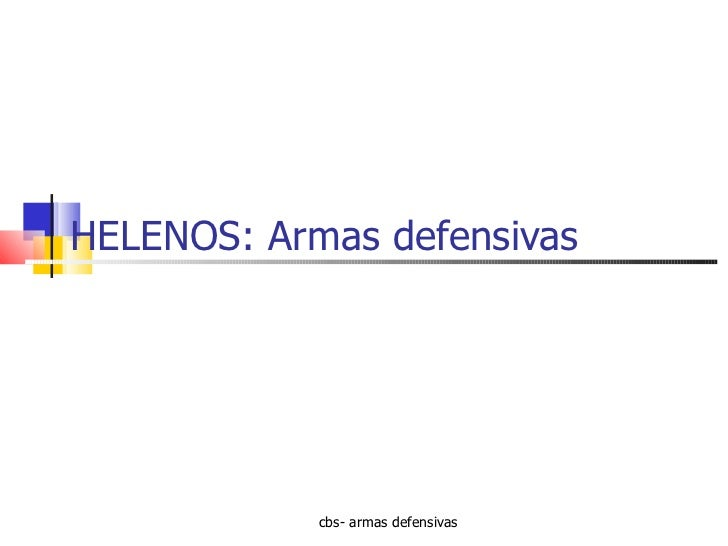 HELENOS: Armas defensivas cbs- armas defensivas