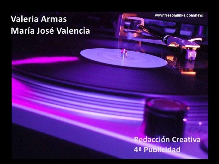 Valeria ArmasMaría José Valencia                      Redacción Creativa                      4ª Publicidad