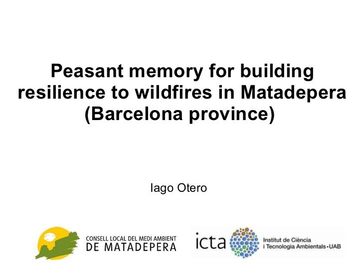 Peasant memory for building resilience to wildfires in Matadepera (Barcelona province)  Iago Otero