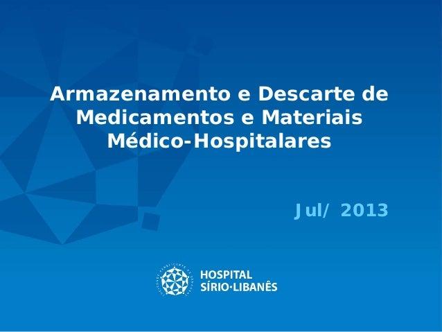 Armazenamento e Descarte de Medicamentos e Materiais Médico-Hospitalares Jul/ 2013