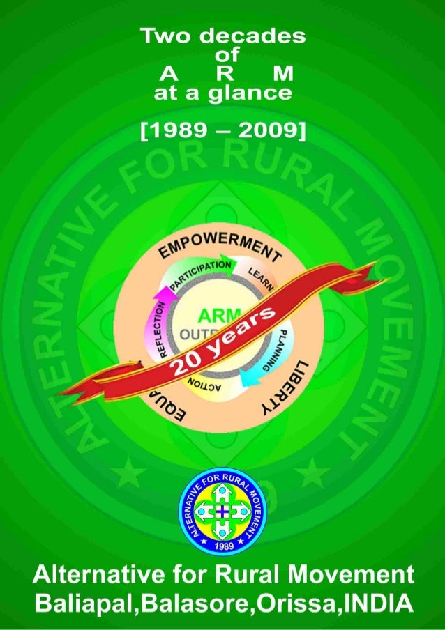 Two decades of A R M  at a glance  [1989 — 2009]  Alternative for Rural Movement Baliapal, Ba| asore, Orissa, lNDIA
