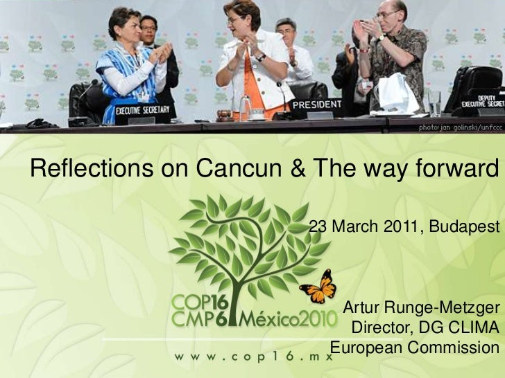 CoP16/CMP6, Cancun<br />Reflections on Cancun & The way forward<br />23 March 2011, Budapest<br />Artur Runge-Metzger<br /...