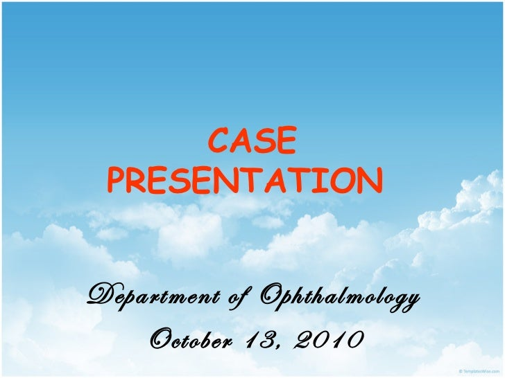 CASE PRESENTATIONDepartment of Ophthalmology    October 13, 2010