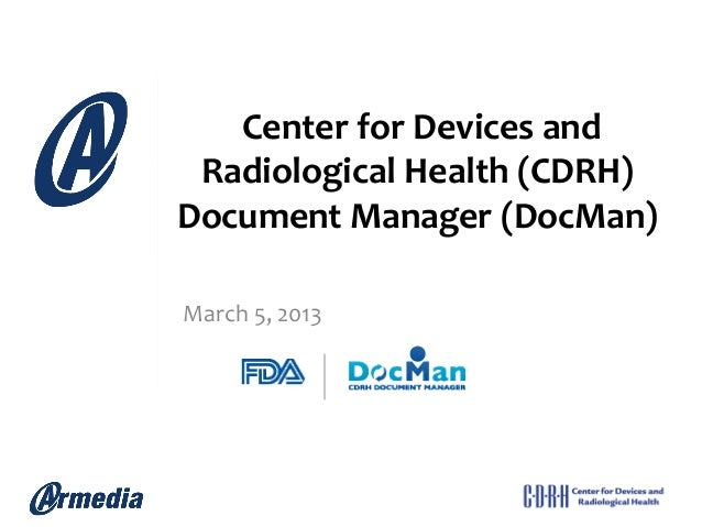 Center	  for	  Devices	  and	   Radiological	  Health	  (CDRH)	  Document	  Manager	  (DocMan)	  	  March	  5,	  2013	  	...