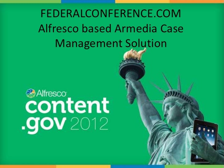 FEDERALCONFERENCE.COMAlfresco based Armedia Case    Management Solution