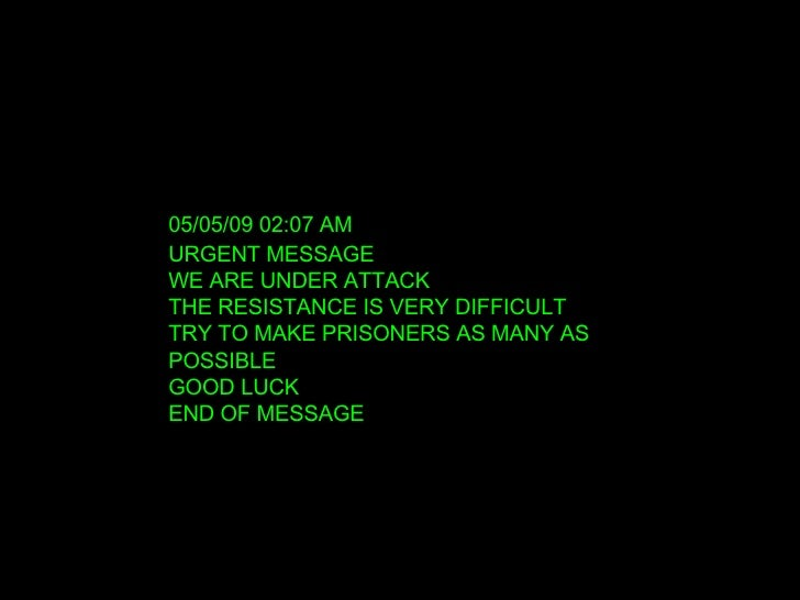 06/09/09   12:09 PM URGENT MESSAGE WE ARE UNDER ATTACK THE RESISTANCE IS VERY DIFFICULT TRY TO MAKE PRISONERS AS MANY AS P...