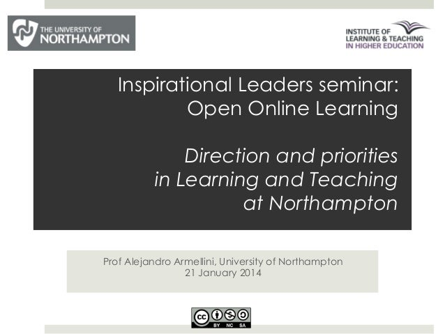 Inspirational Leaders seminar: Open Online Learning Direction and priorities in Learning and Teaching at Northampton Prof ...