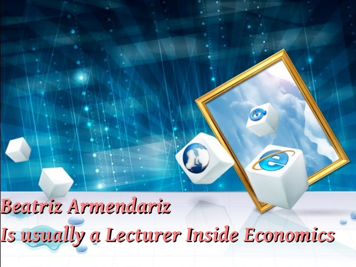 Beatriz Armendariz Is usually a Lecturer inside Economics