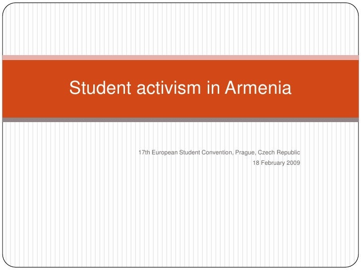 17th European Student Convention, Prague, Czech Republic <br />18 February 2009<br />Student activism in Armenia <br />