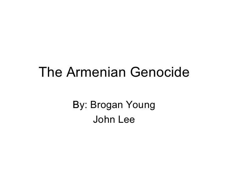The Armenian Genocide By: Broga n Young John Lee