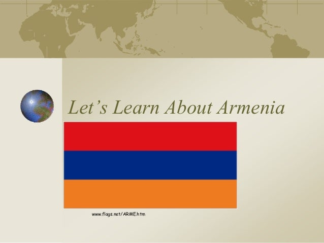 Let's Learn About Armenia  www.flags.net/ARME.htm