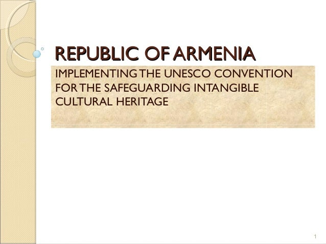 REPUBLIC OF ARMENIAREPUBLIC OF ARMENIAIMPLEMENTING THE UNESCO CONVENTIONFORTHE SAFEGUARDING INTANGIBLECULTURAL HERITAGE1