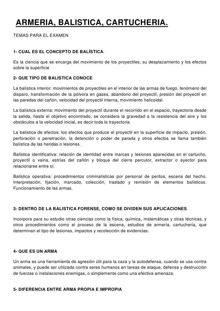 ARMERIA, BALISTICA, CARTUCHERIA.<br />TEMAS PARA EL EXAMEN<br />1- CUAL ES EL CONCEPTO DE BALÍSTICA.<br />Es la ciencia ...
