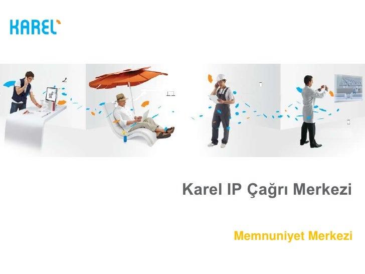 Karel IP Çağrı Merkezi      Memnuniyet Merkezi