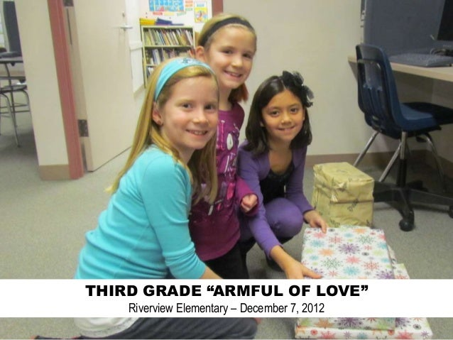 """THIRD GRADE """"ARMFUL OF LOVE""""    Riverview Elementary – December 7, 2012"""
