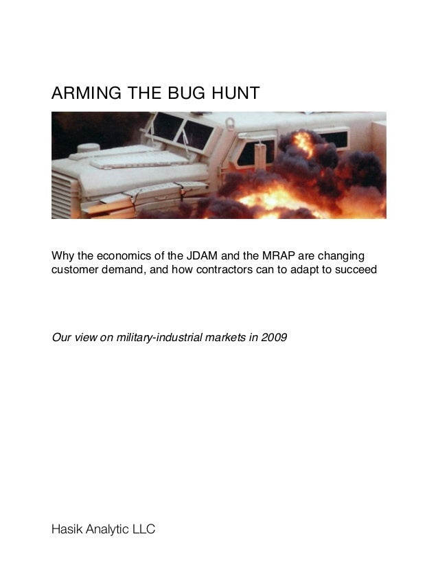 ARMING THE BUG HUNT Why the economics of the JDAM and the MRAP are changing customer demand, and how contractors can to ad...