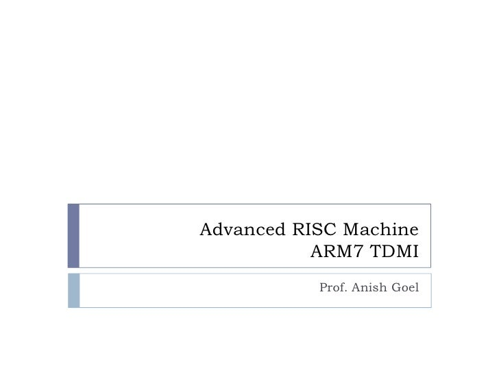 Advanced RISC Machine            ARM7 TDMI            Prof. Anish Goel