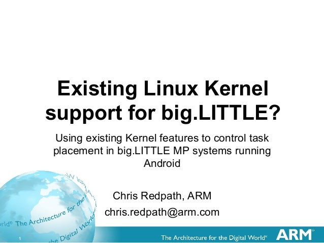 1 Existing Linux Kernel support for big.LITTLE? Using existing Kernel features to control task placement in big.LITTLE MP ...
