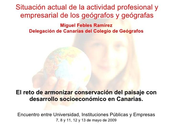 Situación actual de la actividad profesional y empresarial de los geógrafos y geógrafas El reto de armonizar conservación ...