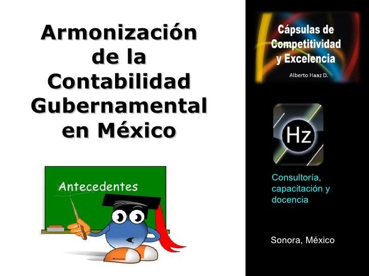 Armonización de la Contabilidad Gubernamental en México Antecedentes Sonora, México Consultoría, capacitación y docencia