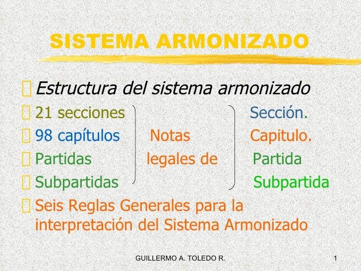 SISTEMA ARMONIZADO <ul><li>Estructura del sistema armonizado </li></ul><ul><li>21 secciones   Sección . </li></ul><ul><li>...