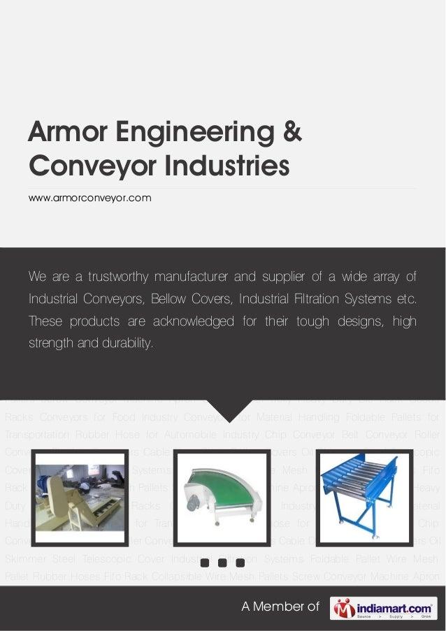 A Member ofArmor Engineering &Conveyor Industrieswww.armorconveyor.comChip Conveyor Belt Conveyor Roller Conveyor Flexible...