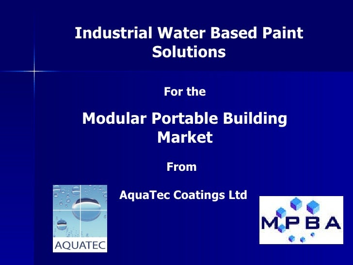 For the Modular Portable Building Market Industrial Water Based Paint Solutions From  AquaTec Coatings Ltd