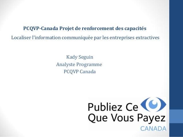 PCQVP-Canada Projet de renforcement des capacités Localiser l'information communiquée par les entreprises extractives Kady...