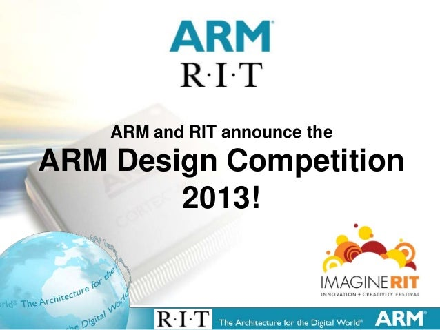 ARM and RIT announce the    ARM Design Competition            2013!1