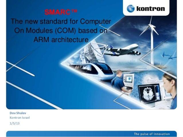 SMARC™The new standard for ComputerOn Modules (COM) based onARM architectureDov ShalevKontron Israel1/5/13
