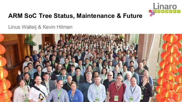 ARM SoC Tree Status, Maintenance & Future Linus Walleij & Kevin Hilman