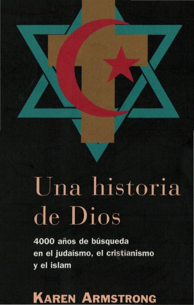 Una historiade Dios4000 años de búsquedaen el judaismo, el cristianismoy el islamKAREN ARMSTRONG