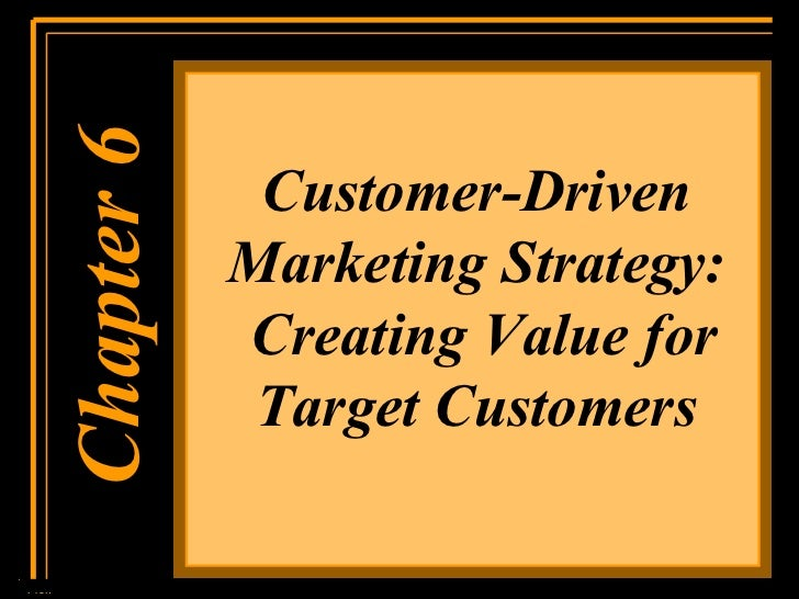 Chapter 1 Chapter 6 Customer-Driven Marketing Strategy:  Creating Value for Target Customers