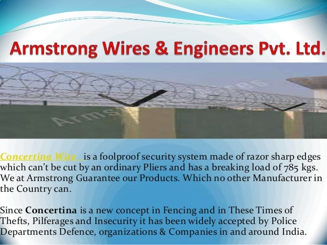 Concertina Wire is a foolproof security system made of razor sharp edges which can't be cut by an ordinary Pliers and has ...
