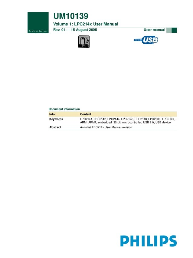 UM10139 Volume 1: LPC214x User Manual Rev. 01 — 15 August 2005  User manual  Document information Info  Content  Keywords ...