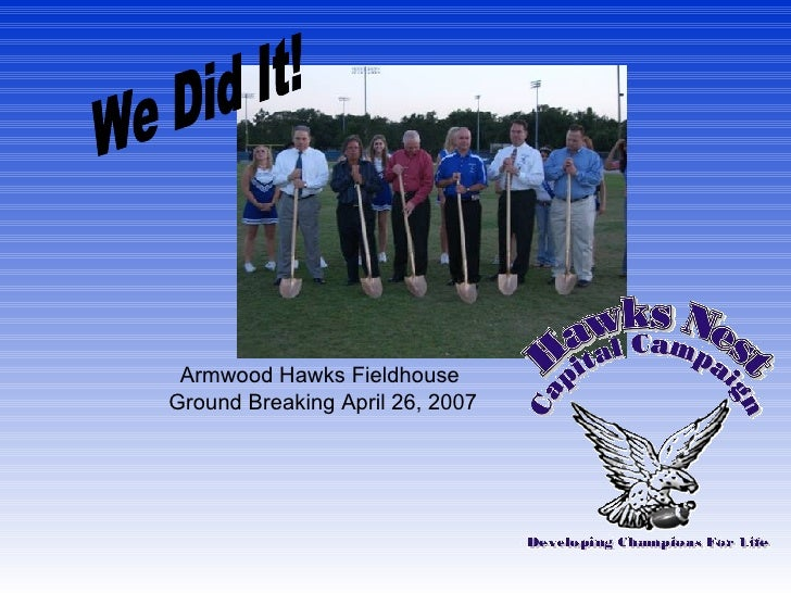 Armwood Hawks Fieldhouse  Ground Breaking April 26, 2007 We Did It!