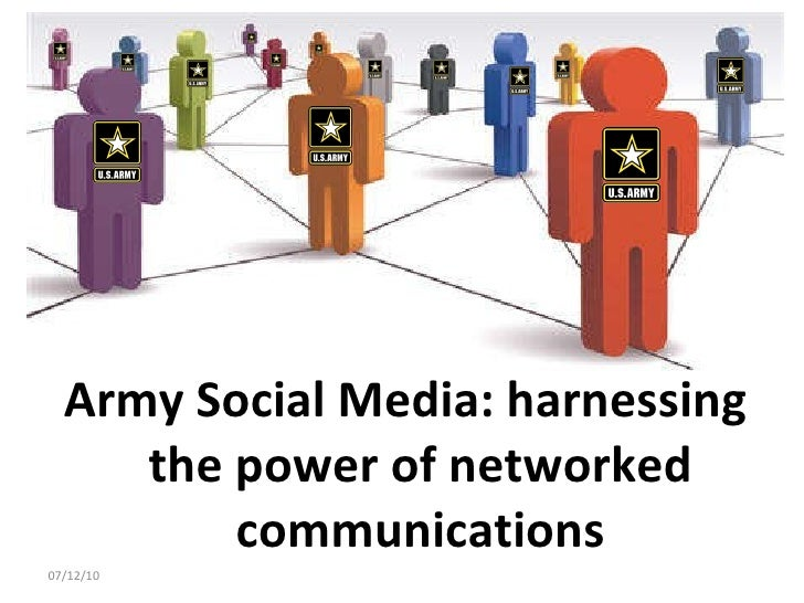 <ul><li>Army Social Media: harnessing the power of networked communications </li></ul>07/12/10