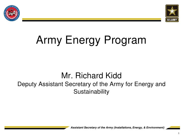 Army Energy Program               Mr. Richard KiddDeputy Assistant Secretary of the Army for Energy and                   ...