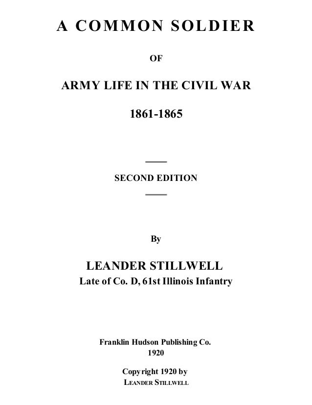 A C OM M ON SOL D I E R OF  ARMY LIFE IN THE CIVIL WAR 1861-1865  SECOND EDITION  By  LEANDER STILLWELL Late of Co. D, 61s...