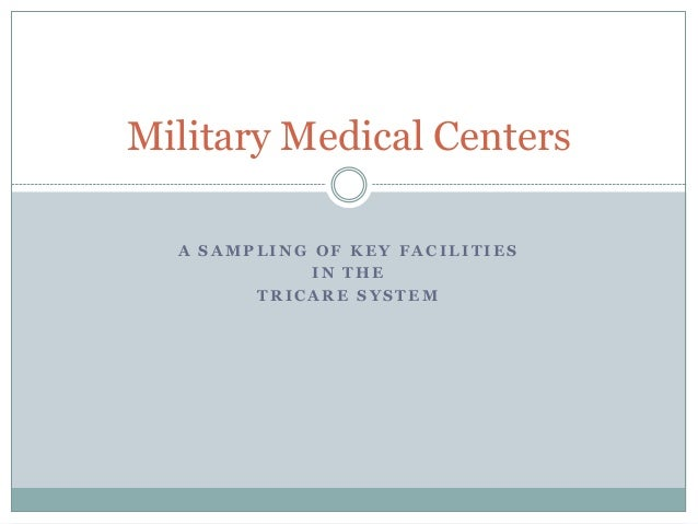 Military Medical Centers A SAMPLING OF KEY FACILITIES IN THE TRICARE SYSTEM