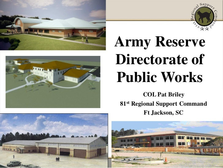 Army ReserveDirectorate ofPublic Works         COL Pat Briley81st Regional Support Command         Ft Jackson, SC