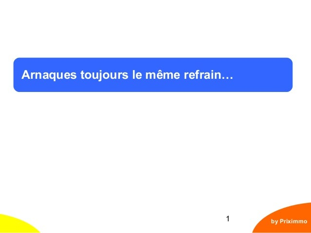 1 Arnaques toujours le même refrain… by Priximmo