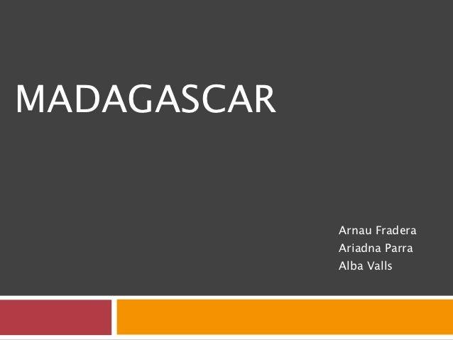 MADAGASCAR             Arnau Fradera             Ariadna Parra             Alba Valls