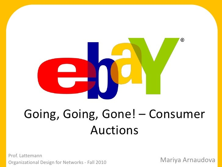 Going, Going, Gone! – Consumer Auctions<br />Prof. Lattemann<br />Organizational Design for Networks - Fall 2010<br />Mari...