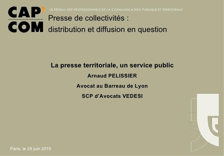 La presse territoriale, un service public Arnaud PELISSIER Avocat au Barreau de Lyon SCP d'Avocats VEDESI